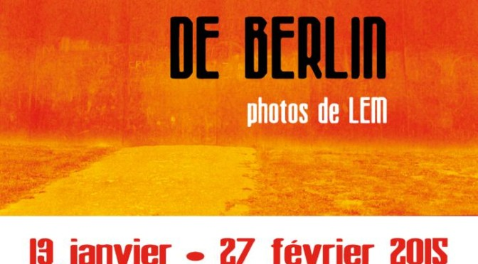 "LEM expose ""Les Murs de Berlin"""